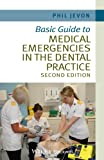 Basic Guide to Medical Emergencies in the Dental Practice, Philip Jevon, 111868883X