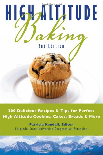 High Altitude Baking: 200 Delicious Recipes & Tips for Great Cookies, Cakes, Breads & More by Colorado State University Cooperative Extension