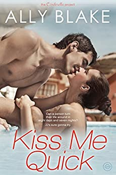 Kiss Me Quick (The Cinderella Project Book 1) by [Blake, Ally]