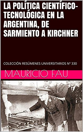 Descargar Libro La PolÍtica CientÍfico-tecnolÓgica En La Argentina, De Sarmiento A Kirchner: ColecciÓn ResÚmenes Universitarios Nº 330 Mauricio Fau