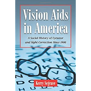 Vision Aids in America: A Social History of Eyewear and Sight Correction Since 1900 (Twenty-First Century Works)