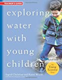 Exploring Water with Young Children, Ingrid Chalufour and Karen Worth, 1929610556