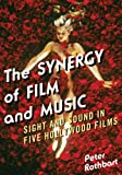 The Synergy of Film and Music : Sight and Sound in Five Hollywood Films, Rothbart, Peter, 0810887592