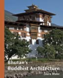 img - for Bhutan's Buddhist Architecture book / textbook / text book