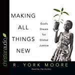 Making All Things New: God's Dream for Global Justice | R. York Moore