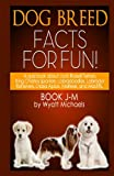 Dog Breed Facts for Fun! Book J-M, Wyatt Michaels, 1490952233