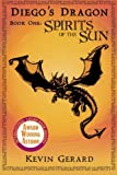Diego's Dragon, Book One: Spirits of the Sun (Volume 1)