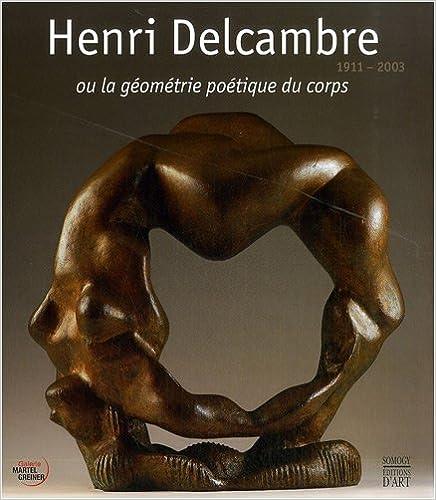 Livres gratuits en ligne Henri Delcambre 1911-2003: La géométrie poétique du corps pdf epub
