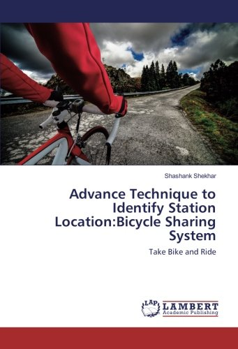Download Advance Technique to Identify Station Location:Bicycle Sharing System: Take Bike and Ride PDF