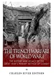 The Trench Warfare of World War I: The History and Legacy of the Great War?s Primary Method of Combat by Charles River Editors (2015-02-10)