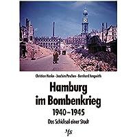 Hamburg im Bombenkrieg 1940 - 1945: Das Schicksal einer Stadt