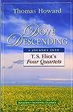 Dove Descending: A Journey into T.S. Eliot's Four Quartets (Sapientia Classics)