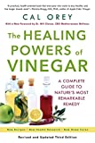 The Healing Powers of Vinegar: A Complete Guide To Nature s Most Remarkable Remedy