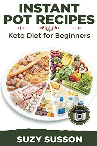 Instant Pot Recipes: Keto Diet for Beginners by Suzy Susson