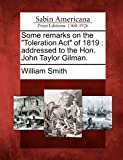 Some Remarks on the Toleration Act Of 1819, William Smith, 1275803695