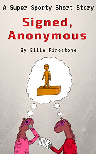 Super Sporty Short Stories: Signed, Anonymous