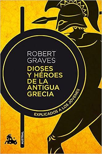 Dioses y héroes de la antigua Grecia: Explicados a los jóvenes Contemporánea: Amazon.es: Robert Graves, Lucía Graves: Libros