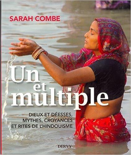 Lire en ligne Un et Multiple : Dieux et déesses, mythes, croyances et rites de l'hindouisme pdf, epub ebook