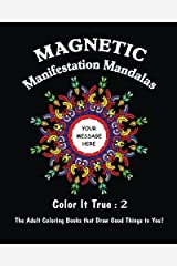 """Magnetic Manifestation Mandalas: """"Color It True"""" Adult Coloring Books that Draw Good Things to You (Volume 2) Paperback"""