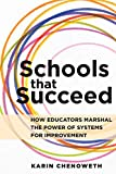 Schools That Succeed: How Educators Marshal the Power of Systems for Improvement