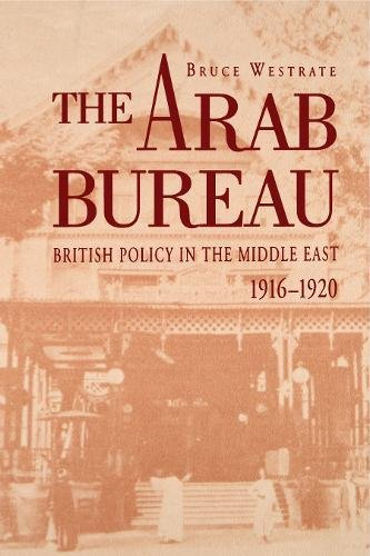 The Arab Bureau: British Policy in the Middle East, 1916–1920