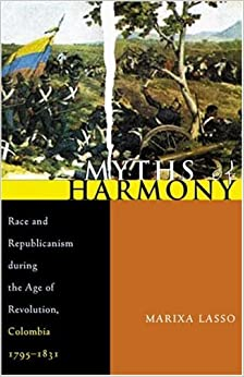 ??HOT?? Myths Of Harmony: Race And Republicanism During The Age Of Revolution, Colombia, 1795-1831 (Pitt Latin American Series). founded sexuales Drager Compra medicine JERSEY ESTATICA Centro