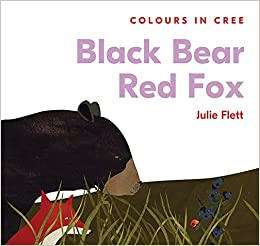 Black Bear, Red fox: Colors in Cree by Julie Flett