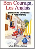 Bon Courage, Les Anglais (Tales of the Uninitiated in Rural France)