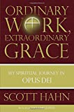 img - for Ordinary Work, Extraordinary Grace: My Spiritual Journey in Opus Dei book / textbook / text book