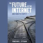 The Future of the Internet: And How to Stop It | Jonathan Zittrain