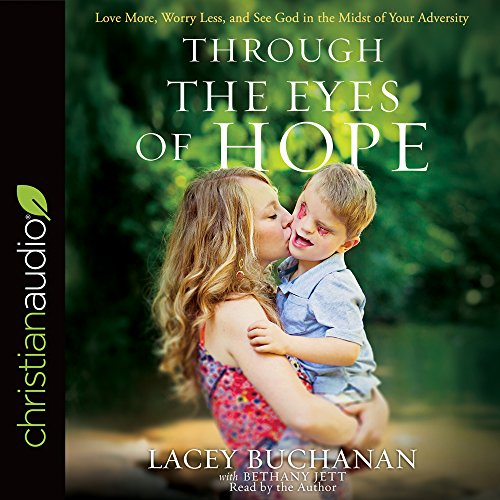 Through the Eyes of Hope: Love More, Worry Less, and See God in the Midst of Your Adversity by christianaudio