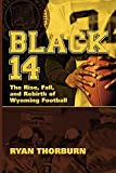 Black 14: The Rise, Fall and Rebirth of Wyoming Football
