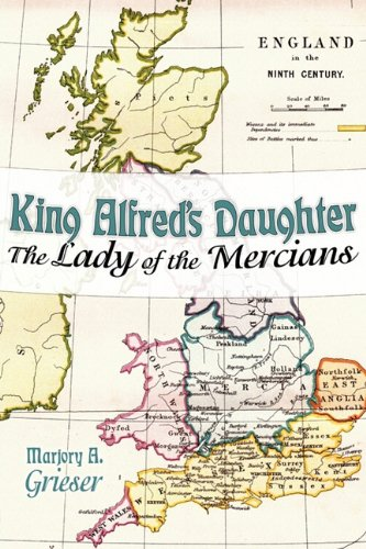 Map Of England King Alfred.King Alfred S Daughter The Lady Of The Mercians Marjory A Grieser