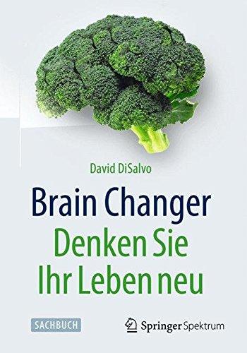 Brain Changer - Denken Sie Ihr Leben neu (German Edition)