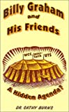 Billy Graham and His Friends: A Hidden Agenda? by Cathy Burns (1-Nov-2001) Paperback