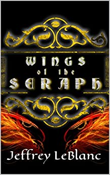 Wings of the Seraph (The Seraphim Chronicles Book 1) by [LeBlanc, Jeffrey]
