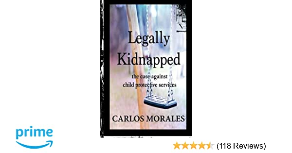 Amazon com: Legally Kidnapped: The Case Against Child
