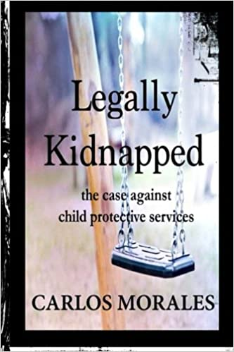 Amazon.com: Legally Kidnapped: The Case Against Child Protective ...