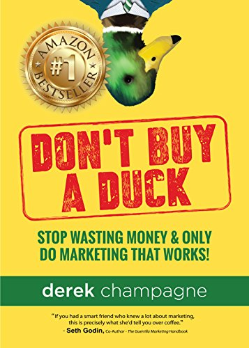 Don't Buy A Duck: Stop Wasting Money & Only Do Marketing That Works!