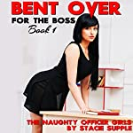 Bent Over for the Boss: The Naughty Office Girls, Book 1 | Stacie Supple