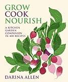 Grow Cook Nourish: A kitchen garden companion with over 500 recipe