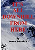 img - for It's All Downhill From Here: A Cynic's guide to Better Skiing book / textbook / text book