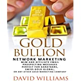 Gold Bullion Network Marketing  MLM and Affiliate Email Prospecting Messages: Perfect for Karatbars, Swiss Gold...