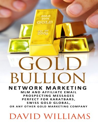 Gold Bullion Network Marketing  MLM and Affiliate Email Prospecting Messages: Perfect for Karatbars, Swiss Gold Global, or any other Gold marketing company