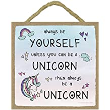 Always Be Yourself Unless You Can Be A Unicorn Sign 5 x 5 Inches Hanging or Standing