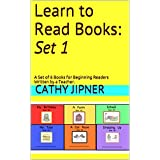 Learn to Read Books: Set 1: A Set of 6 Books for Beginning Readers Written by a Teacher. (Learn to Read Series)
