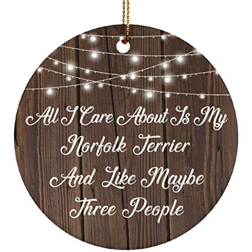 (All I Care About is My Norfolk Terrier & 3 People - Circle Ornament Christmas Tree Ceramic Decor-ation - Gift for Dog Pet Owner Lover Friend Memorial Mother's Father's Day Birthday Anniversa)