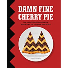 Damn Fine Cherry Pie: And Other Recipes from TV's Twin Peaks