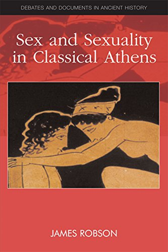 Sex and Sexuality in Classical Athens (Debates and Documents in Ancient History EUP)