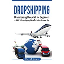 Dropshipping: Dropshipping Blueprint for Beginners - A Guide to Dropshipping Like a Pro in Less than a Day (Dropship Vendors, Dropshipping With Amazon, Wholesalers, Private Label, Amazon FBA Book 1)